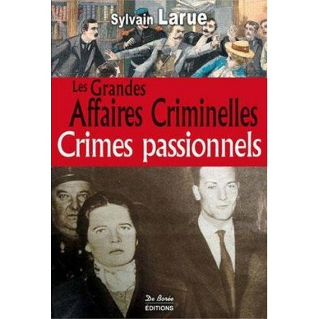 Les grandes affaires criminelles Crimes passionnels
