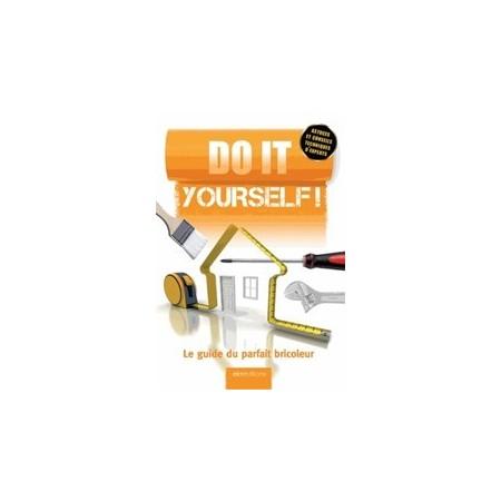 Do it Yourself : Le guide du parfait bricoleur