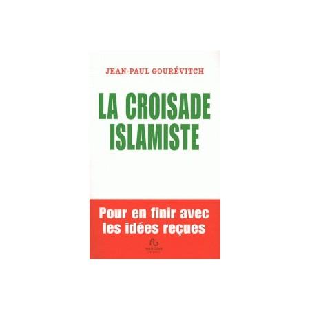 La croisade islamiste - Pour en finir avec les idées reçues