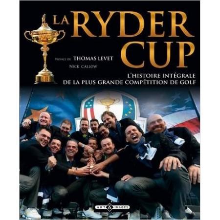 La Ryder Cup - L'histoire intégrale de la plus grande compétition de golf