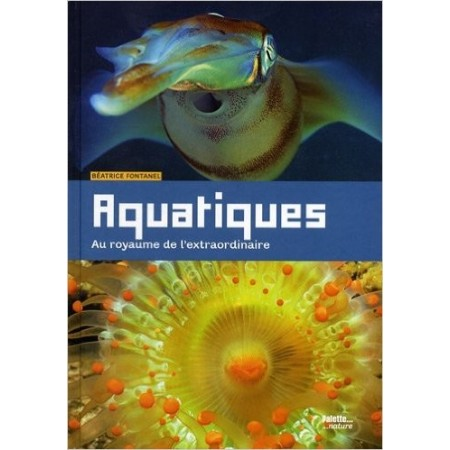 Aquatiques - Au royaume de l'extraordinaire