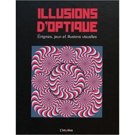 Illusions d'optique - Enigmes, jeux et illusions visuelles