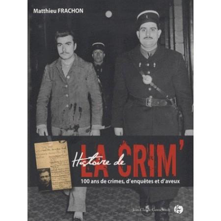 Histoire de la crim' - 100 ans de crimes, d'enquêtes et d'aveux
