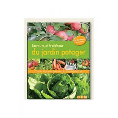Saveurs et fraîcheurs du jardin potager - Cultiver légumes, fines herbes et arbes fruitiers