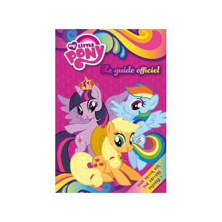 MY LITTLE PONY - Le guide officiel