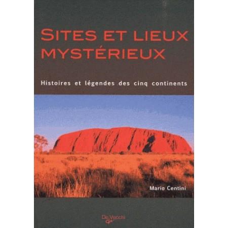 Sites et lieux mystérieux - Histoires et légendes des cinq continents