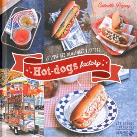 Hot-dogs factory - Le livre des meilleures recettes