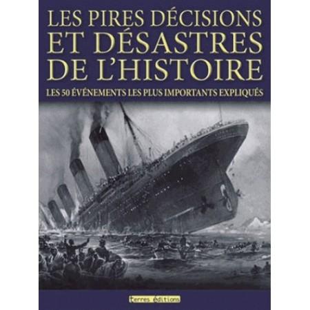 Les pires décisions et désastres de l'histoire