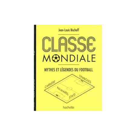 Classe mondiale - Mythes et légendes du football