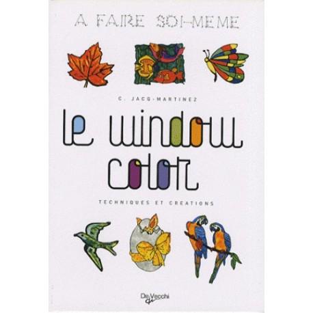 Le window color : techniques et créations - A faire soi-même