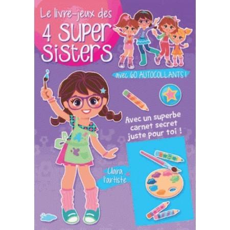 Le livre-jeux des 4 super sisters : Clara l'artiste