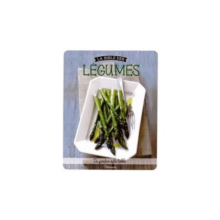 La bible des légumes - Du jardin à la table