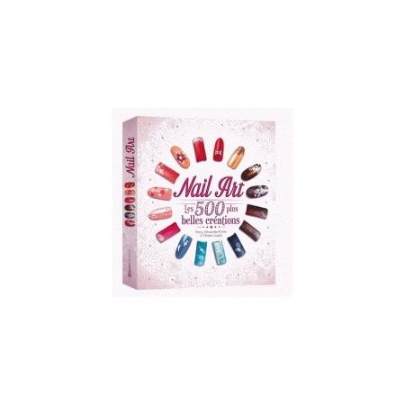 Nail Art - Les 500 plus belles créations