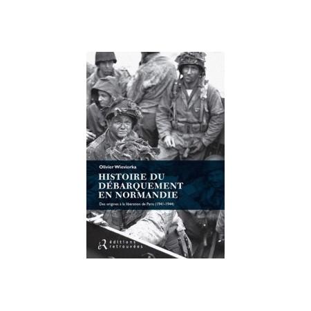 Histoire du débarquement en Normandie - Des origines à la libération de Paris 1941-1944