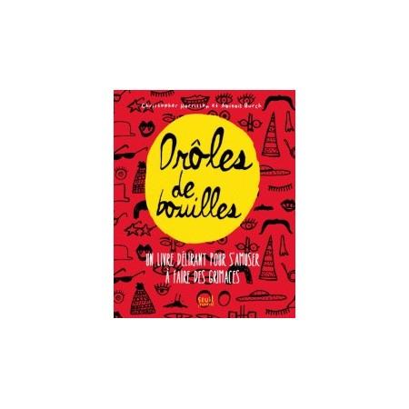 Drôle de bouilles - Un livre délirant pour s'amuser à faire des grimaces