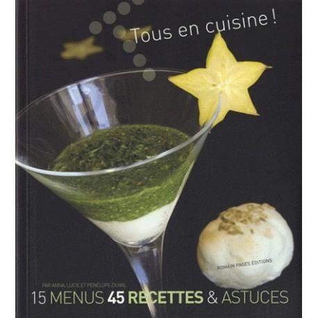 Tous en cuisine ! - 15 menus, 45 recettes & astuces
