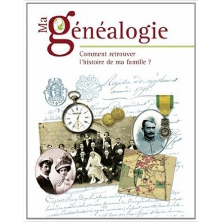 Ma généalogie - Comment retrouver l'histoire de ma famille ?