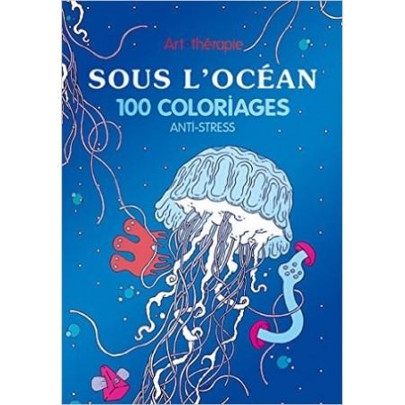 Sous l'océan - 100 coloriages anti-stress