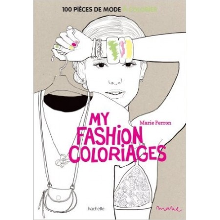My fashion coloriages 100 pièces de mode à colorier