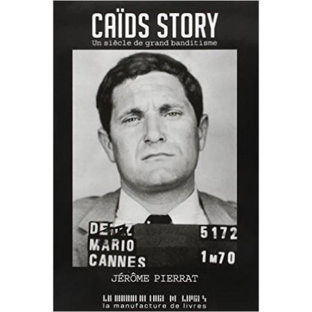 Caïds story - Un siècle de grand banditisme