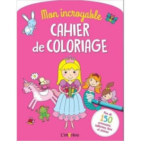 Mon incroyable cahier de coloriage - Plus de 150 princesses, ballerines, fées et sirènes