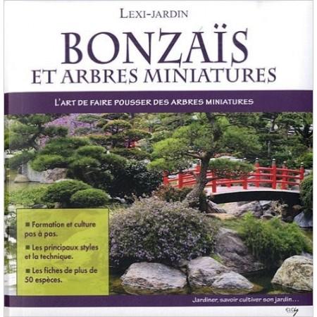 Bonzaïs et arbres miniatures - L'art de faire pousser des arbres miniatures