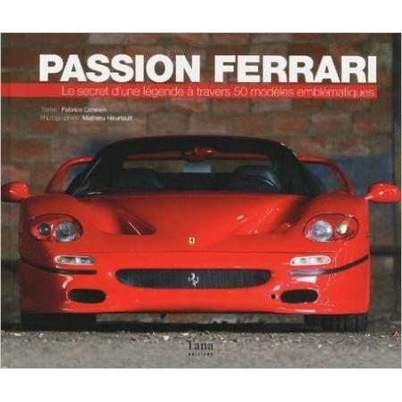 Passion Ferrari - Le secret d'une légende à travers 50 modèles emblématiques