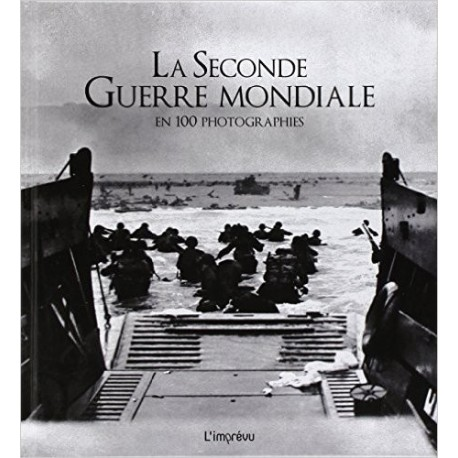 La Seconde Guerre Mondiale en 100 photographies