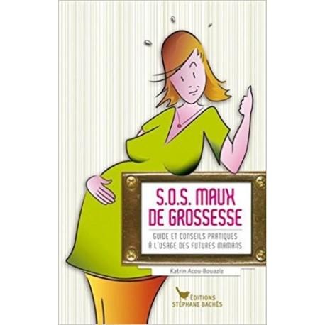 SOS maux de grossesse - Guide et conseils pratiques à l'usage des futures mamans