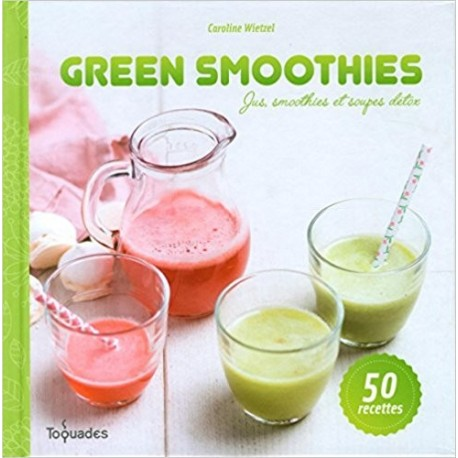 Green smoothies - Jus, smoothies et soupes détox
