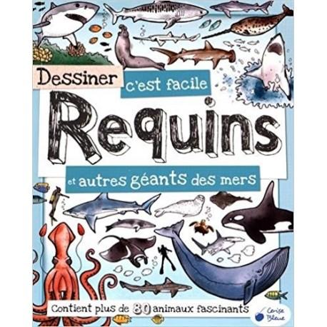 Dessiner c'est facile Requins et autres géants des mers