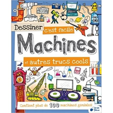 Dessiner c'est facile Machines et autres trucs cools