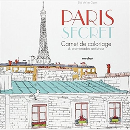 Paris secret - Carnet de coloriage et promenades antistress