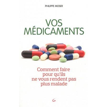Vos médicaments - Comment faire pour qu'ils ne vous rendent pas plus malade