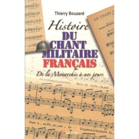 Histoire du Chant Militaire Français de la monarchie à nos jours (Thierry Bouzard)