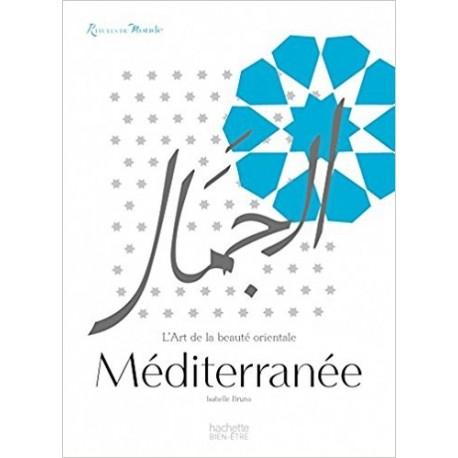 Rituels du monde Méditerranée: L'art de la beauté orientale