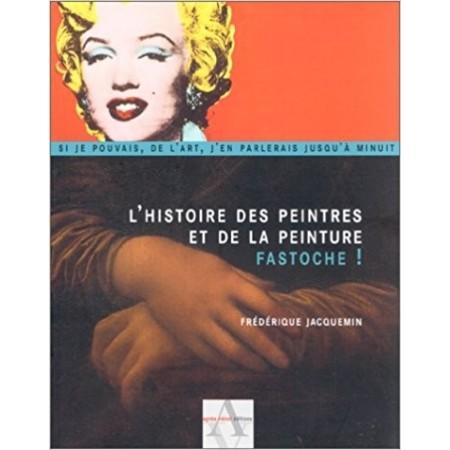 L'histoire des peintres et de la peinture fastoche !