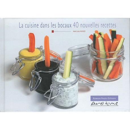 La cuisine dans les bocaux - 40 nouvelles recettes