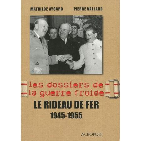 Les dossiers de la guerre froide - Le rideau de fer 1945 - 1955