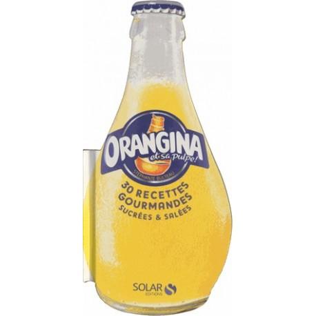 Orangina et sa pulpe! - 30 recettes gourmandes sucrées et salées