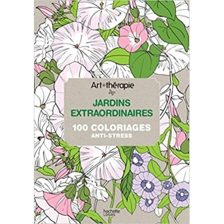 Jardins extraordinaires - 100 coloriages anti-stress