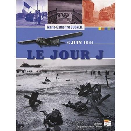 Le Jour J. Le 6 Juin 1944