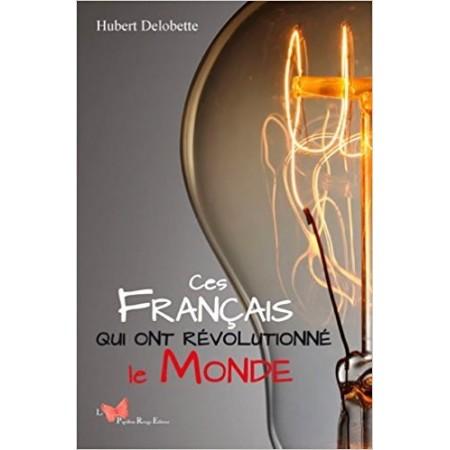 Ces français qui ont révolutionné le monde