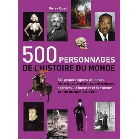 500 PERSONNAGES DE L'HISTOIRE DU MONDE