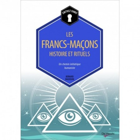 LES FRANCS-MAÇONS : HISTOIRE ET RITUELS