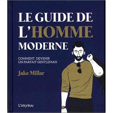 Le guide de l'homme moderne - Comment devenir un parfait gentleman