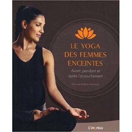 Le yoga des femmes enceintes - Avant, pendant et après l'accouchement