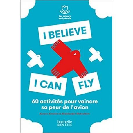 I believe I can fly - 60 activités pour vaincre sa peur de l'avion