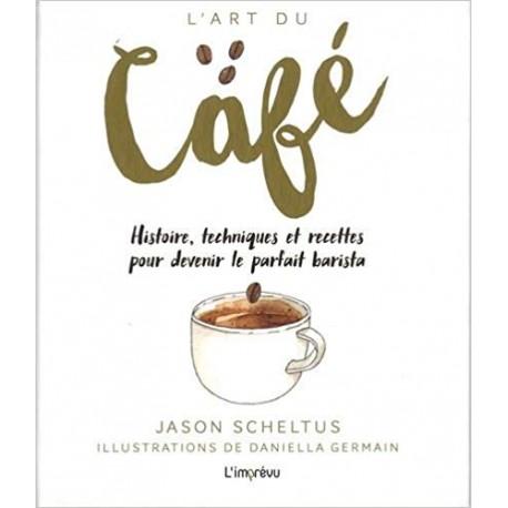 L'art du café - Histoire, techniques et recettes pour devenir le parfait barista