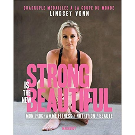Strong is the new beautiful - Mon programme fitness, nutrition, beauté